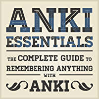 Anki Essentials v1.1: The complete guide to remembering anything with Anki (English Edition)