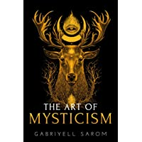 The Art of Mysticism: Practical Guide to Mysticism & Spiritual Meditations