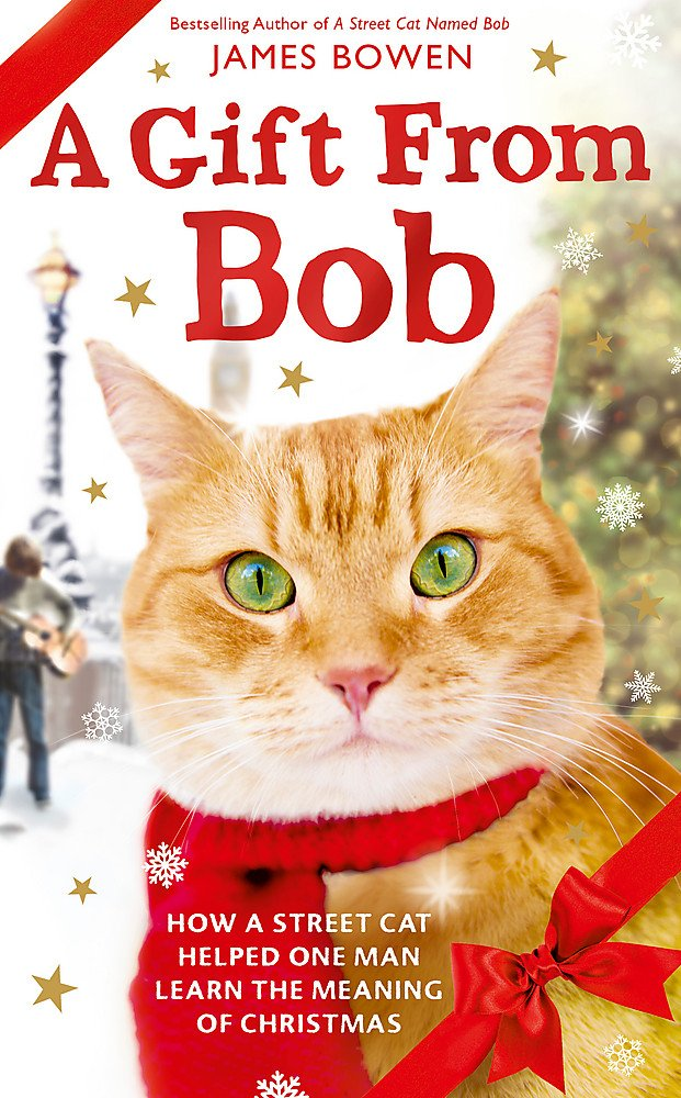 Gift Of Christmas.A Gift From Bob How A Street Cat Helped One Man Learn The