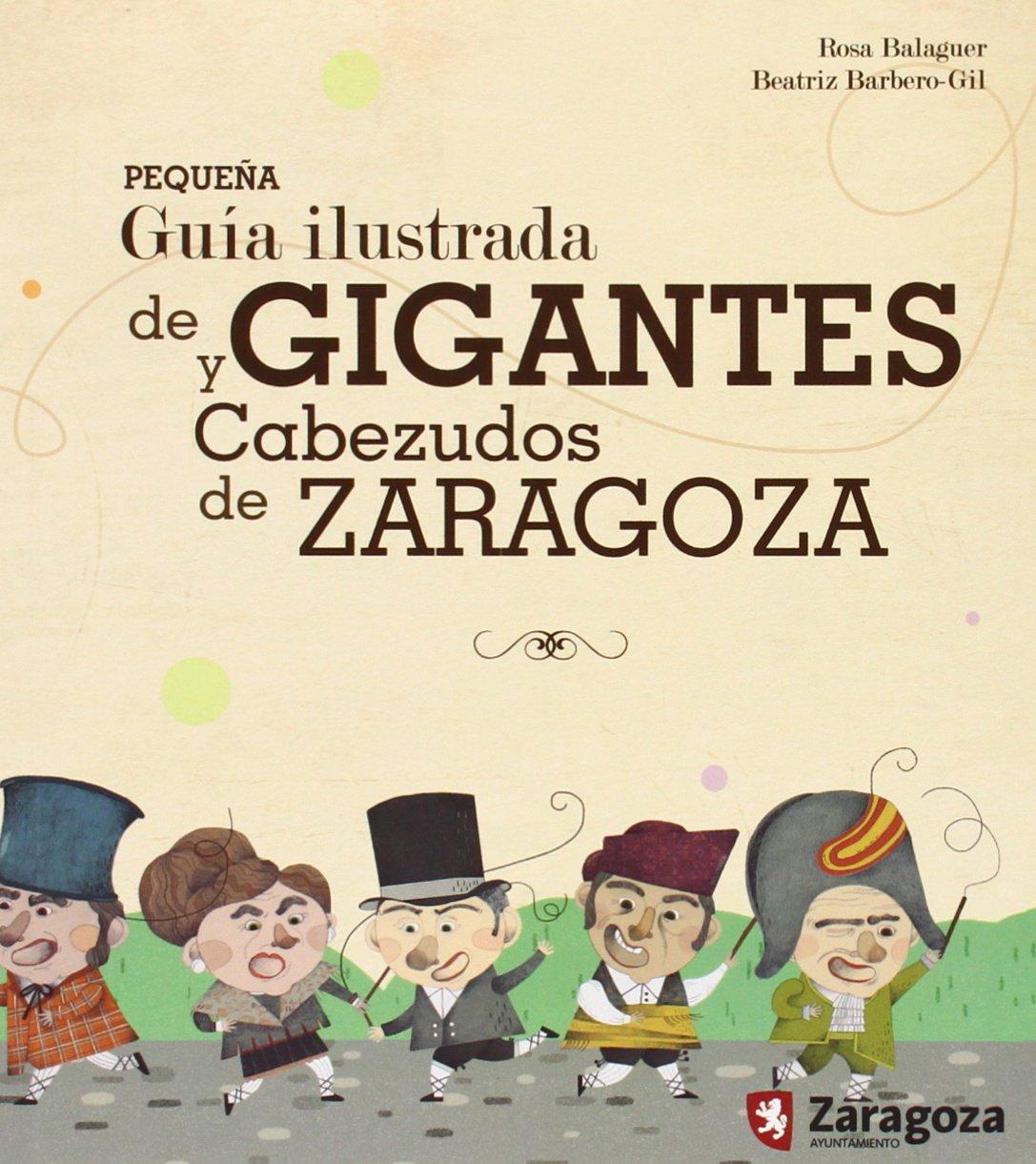 Pequeña Guía Ilustrada De Gigantes Y Cabezudos De Zaragoza Tapa blanda – 22 ene 2015 Rosa Balaguer Ayuntamiento De Zaragoza 848069601X Anthropology