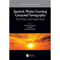 Spectral, Photon Counting Computed Tomography: Technology and Applications (Devices, Circuits, and Systems) (English Edition)