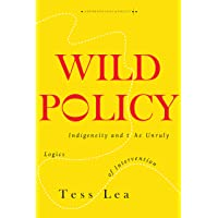 Wild Policy: Indigeneity and the Unruly Logics of Intervention