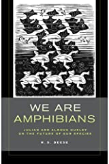 We Are Amphibians: Julian and Aldous Huxley on the Future of Our Species Hardcover