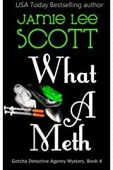 What A Meth: Gotcha Detective Agency Mystery Book 4