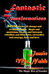 FANTASTIC TRANSFORMATIONS: A COLLECTION OF FANTASY SHORT STORIES Kindle Edition