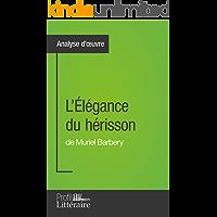 L'Élégance du hérisson de Muriel Barbery (Analyse approfondie): Approfondissez votre lecture des romans classiques et modernes avec Profil-Litteraire.fr (French Edition)