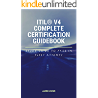 ITIL® V4 Complete Certification Guidebook: Study Guide to Pass In First Attempt