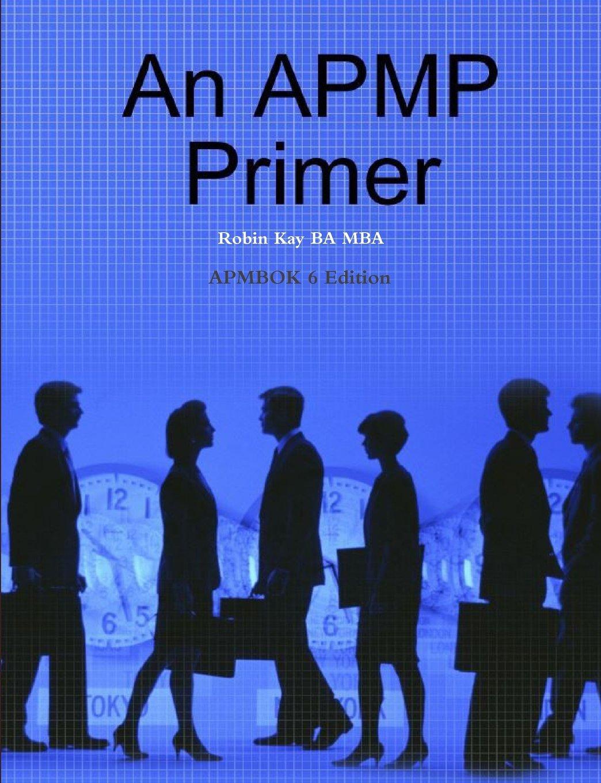 An APMP Primer APMBOK 6 Edition: Robin Kay BA MBA