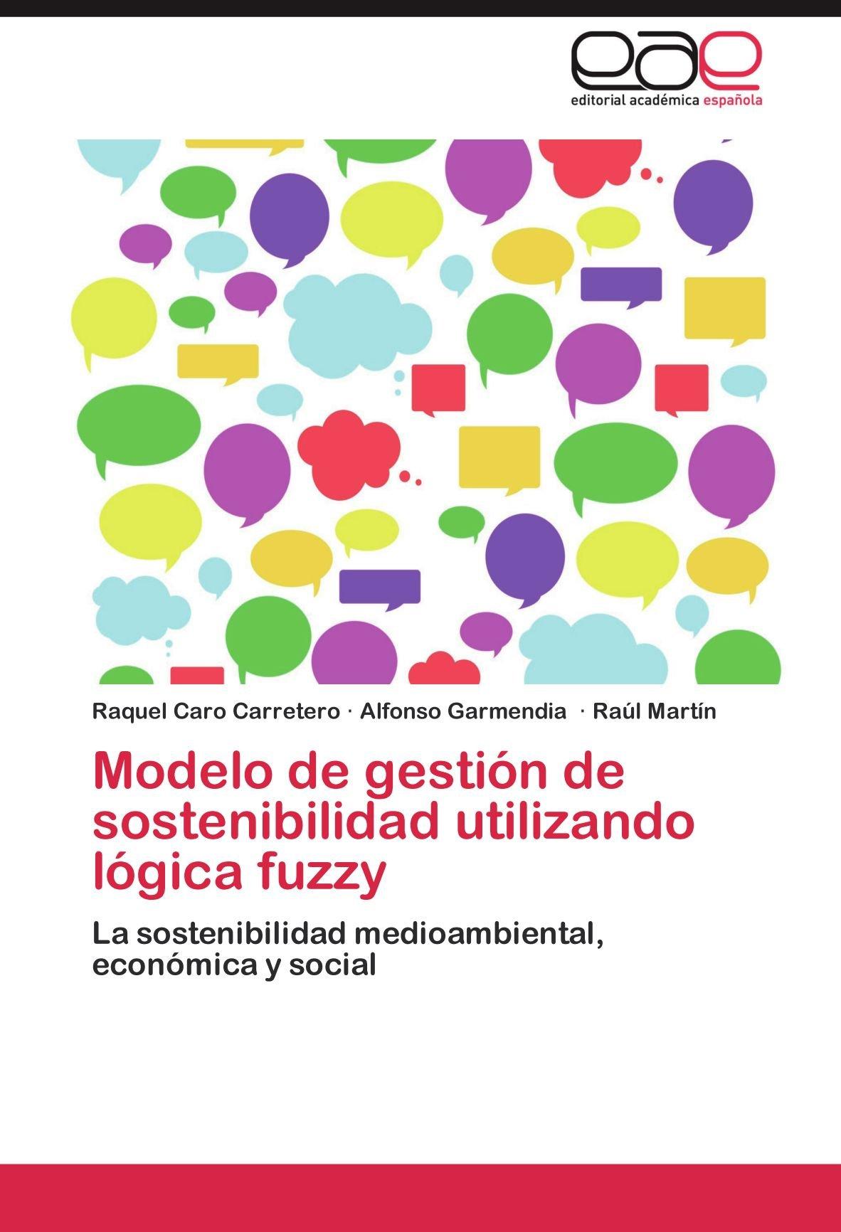 Download Modelo de gestión de sostenibilidad utilizando lógica fuzzy: La sostenibilidad medioambiental, económica y social (Spanish Edition) pdf epub