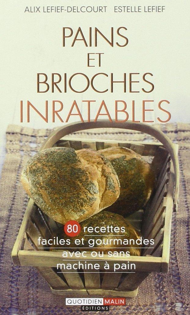 Pains et brioches inratables: Amazon.es: Alix Lefief-Delcourt, Estelle Lefief: Libros en idiomas extranjeros