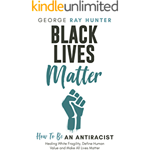 Black Lives Matter: How To Be an Antiracist: Healing White Fragility, Define Human Value and Make All Lives Matter