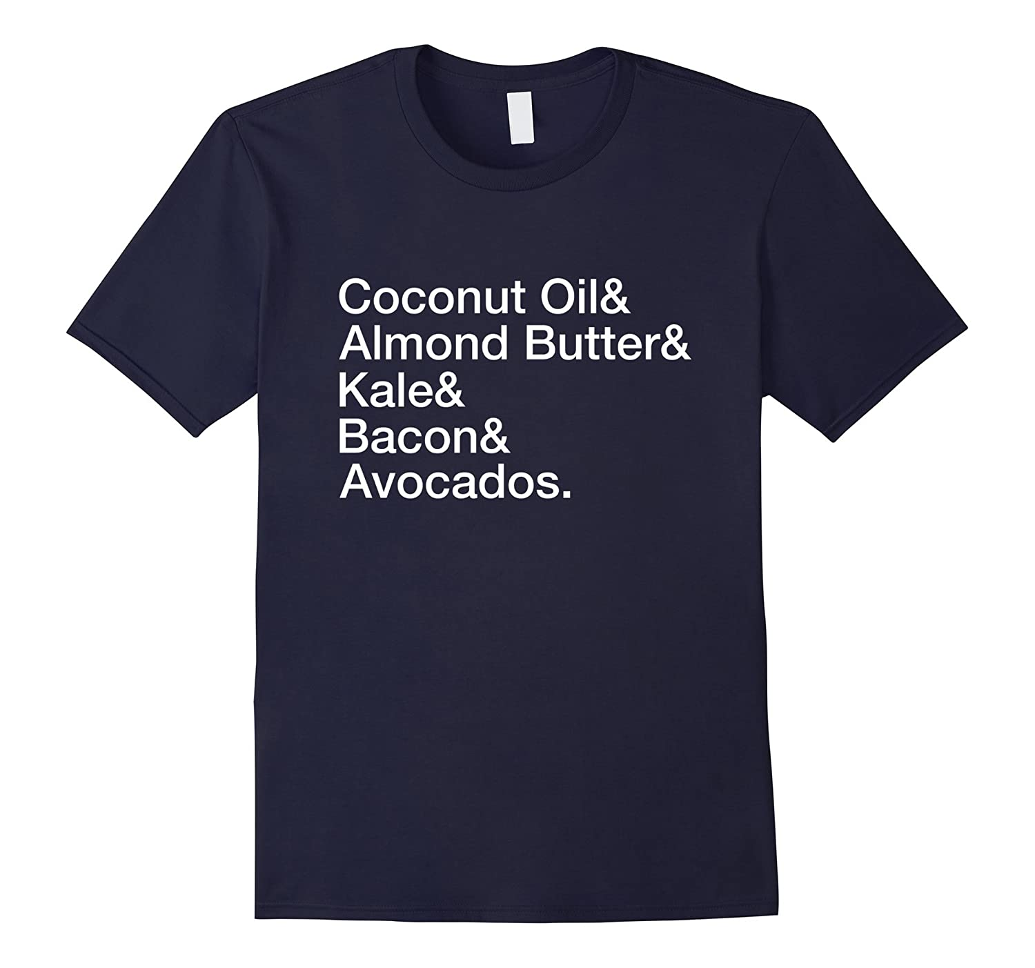 Coconut Oil Almond Butter Kale Bacon Avocados T-Shirt-CD