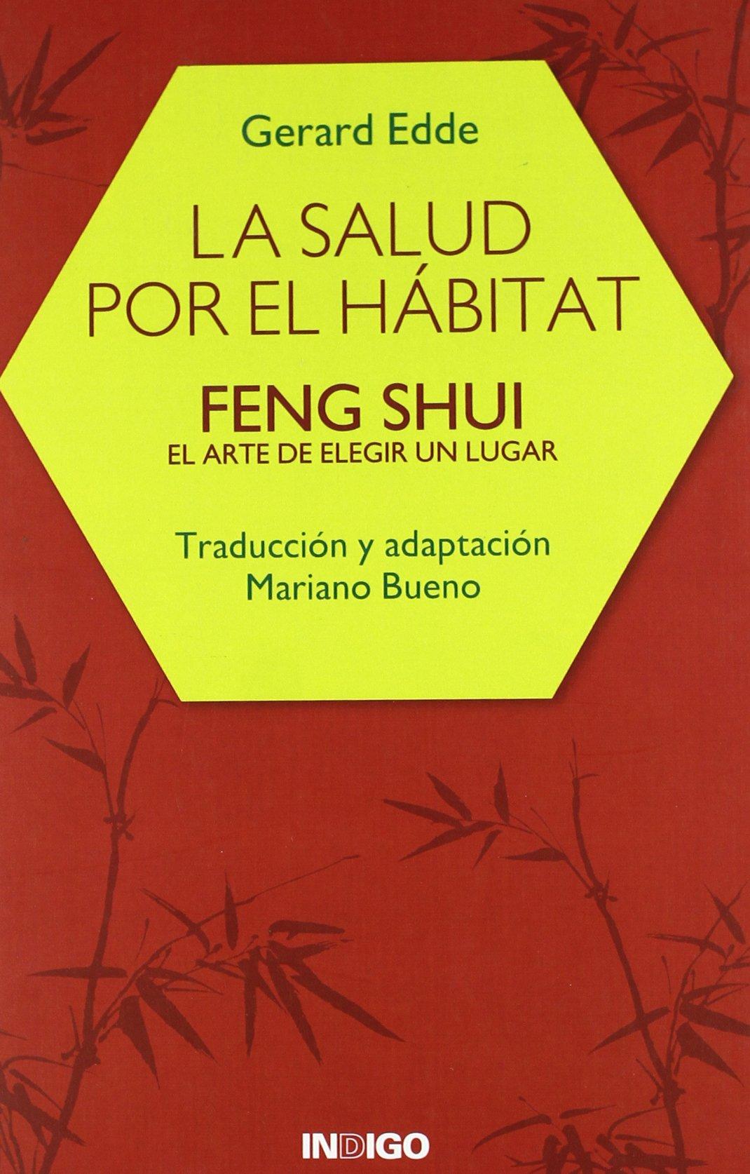 Salud por el habitat, la - feng shui - el arte de elegir un lugar Tapa blanda – 15 sep 2009 Gerard Edde Indigo Ediciones Sa 8486668484 AGP_0001996