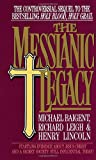 The Messianic Legacy: Startling Evidence About Jesus Christ and a Secret Society Still Influential Today!
