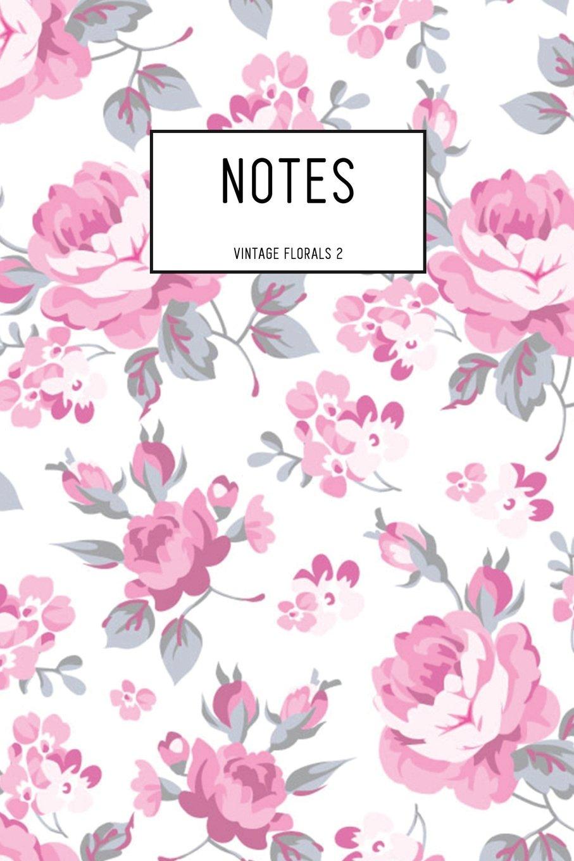 Download Notes: Vintage Florals 2: Notebook Journal: Notebook 6 x 9: Notebook 200 Pages: Journal Notebook: Lined Notebook (Volume 2) pdf epub