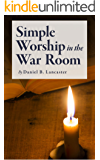 Simple Worship in the War Room: How to Declutter Your Spiritual Life and Strengthen Your Faith (Battle Plan for Prayer Book 2)