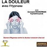 L'hypnose et la douleur (Séance d'hypnose contre la douleur à écouter chez soi)