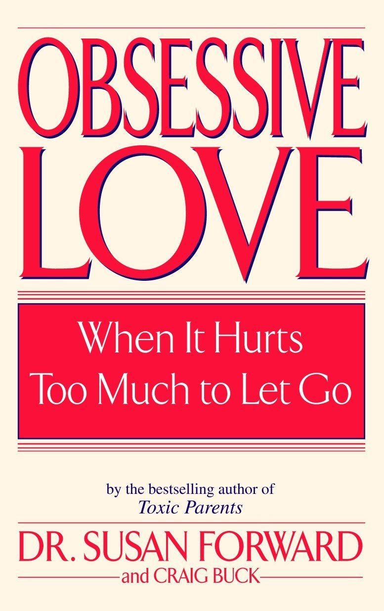 Obsessive Love: When It Hurts Too Much to Let Go: Susan Forward