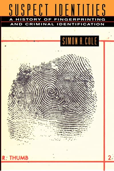 Suspect Identities A History Of Fingerprinting And Criminal Identification Cole Simon A 9780674010024 Amazon Com Books