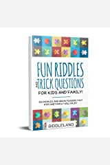 Fun Riddles & Trick Questions For Kids and Family: 300 Riddles and Brain Teasers That Kids and Family Will Enjoy - Age 7-9 8-12 Kindle Edition