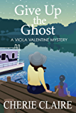 Give Up the Ghost: A Viola Valentine Mystery Book 5