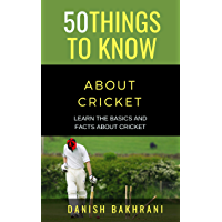 50 THINGS TO KNOW ABOUT CRICKET: LEARN THE BASICS AND FACTS ABOUT CRICKET (English Edition)