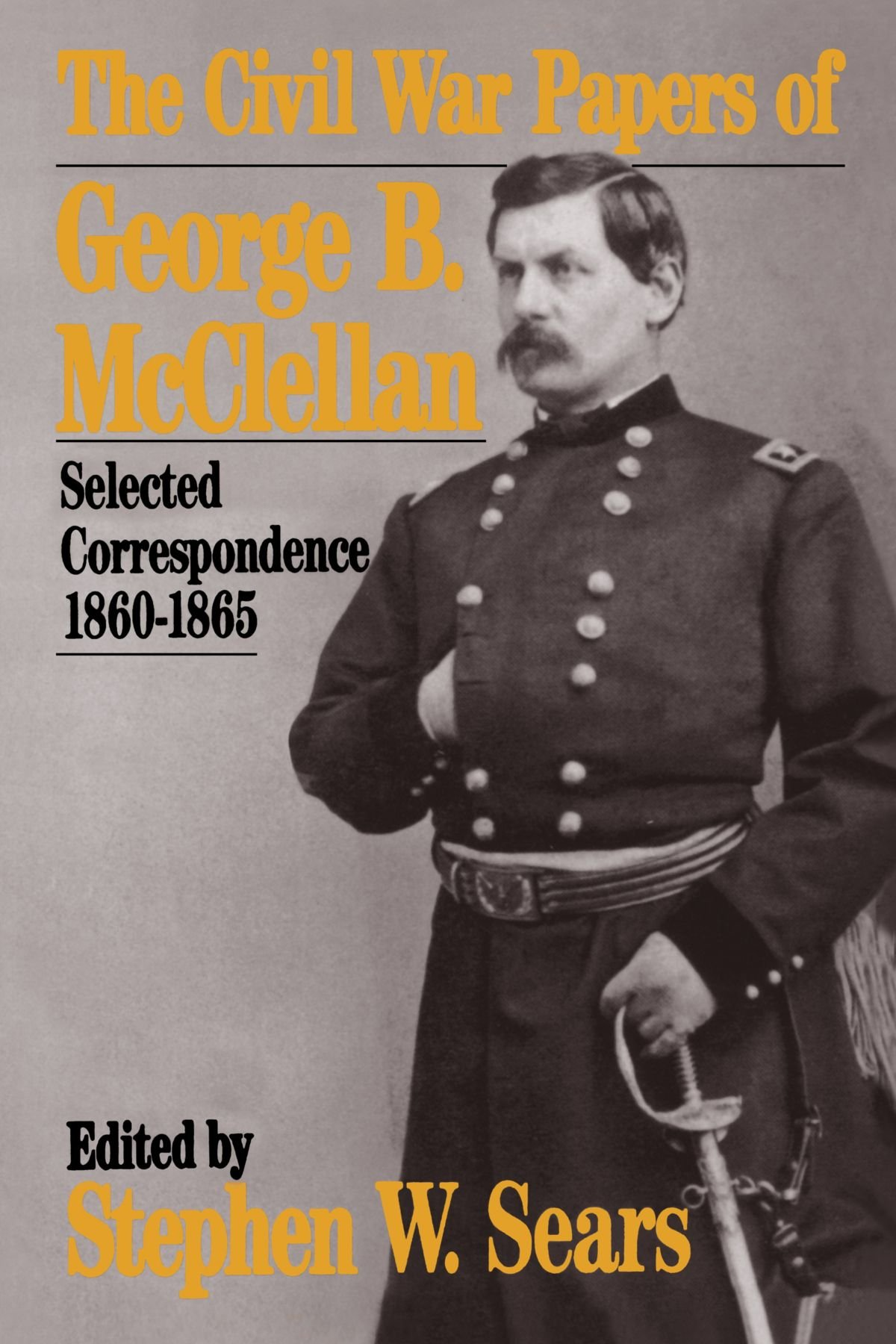 17d1111cfaae The Civil War Papers Of George B. Mcclellan  Selected Correspondence ...