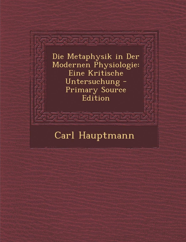 Download Die Metaphysik in Der Modernen Physiologie: Eine Kritische Untersuchung - Primary Source Edition (German Edition) pdf