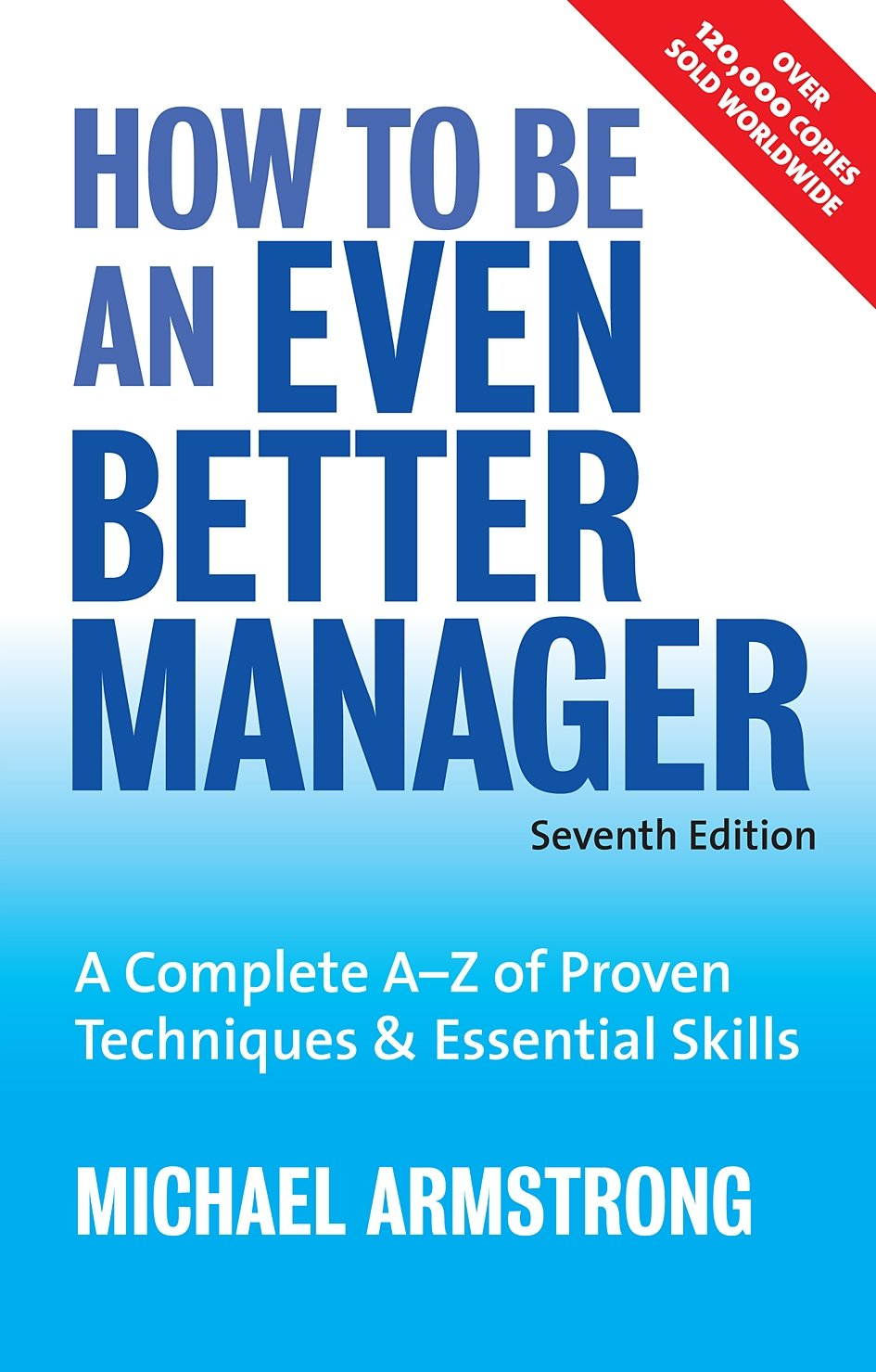 How to Be an Even Better Manager: A Complete A-Z of Proven Techniques and Essential Skills ebook