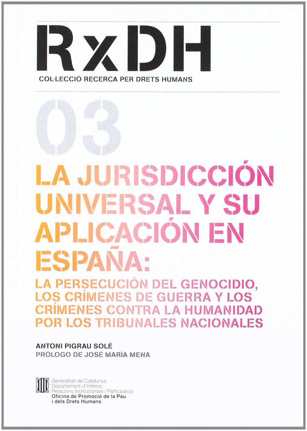 La jurisdicción universal y su aplicación en España: la persecución del genocidio Recerca x Drets Humans: Amazon.es: Pigrau , Antoni: Libros