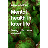 Mental Health in Later Life: Taking a Life Course Approach (Ageing and the Lifecourse series)