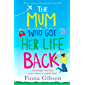 The Mum Who Got Her Life Back: The laugh out loud romantic comedy you need to read in 2019