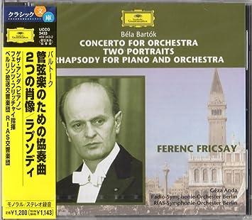 バルトーク: 管弦楽のための協奏曲、2つの肖像、ラプソディ