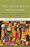 The Bible Made Impossible: Why Biblicism Is Not a Truly Evangelical Reading of Scripture