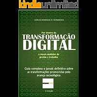 Por dentro da TRANSFORMAÇÃO DIGITAL  e novos modelos de gestão e trabalho: Guia completo e jamais definitivo sobre as transformações promovidas pelo avanço tecnológico