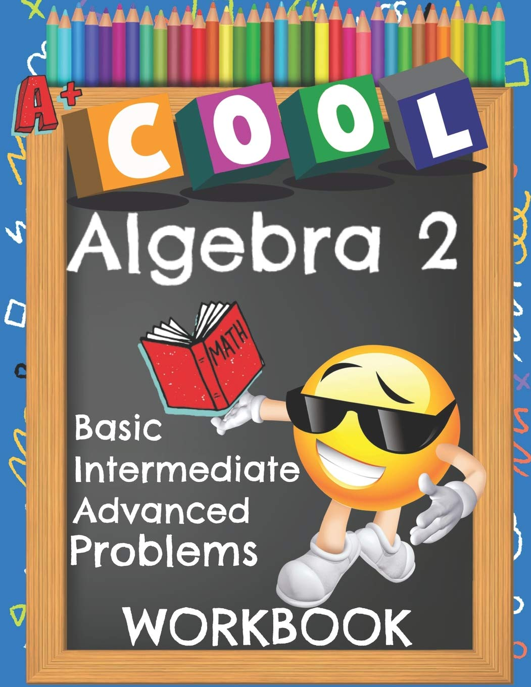 Cool Algebra 2 Basic Intermediate Advanced Problems Workbook