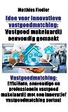 Idee voor innovatieve vastgoedmatching: Vastgoed makelaardij eenvoudig gemaakt: Vastgoedmatching: Efficiënte, eenvoudige en professionele vastgoed makelaardij ... met een innovatief vastgoedmatching portaal