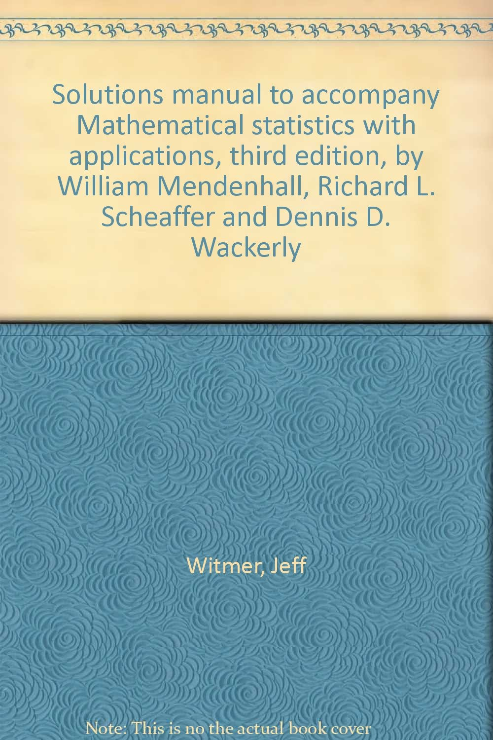 Solutions manual to accompany Mathematical statistics with applications,  third edition, by William Mendenhall, Richard L. Scheaffer and Dennis D.  Wackerly: ...