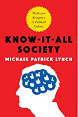 Know-It-All Society: Truth and Arrogance in Political Culture Kindle Edition