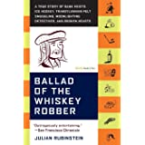 Ballad of the Whiskey Robber: A True Story of Bank Heists, Ice Hockey, Transylvanian Pelt Smuggling, Moonlighting Detectives,
