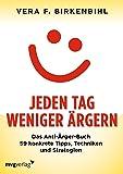 Jeden Tag weniger ärgern!: Das Anti-Ärger-Buch. 59 konkrete Tipps, Techniken und Strategien