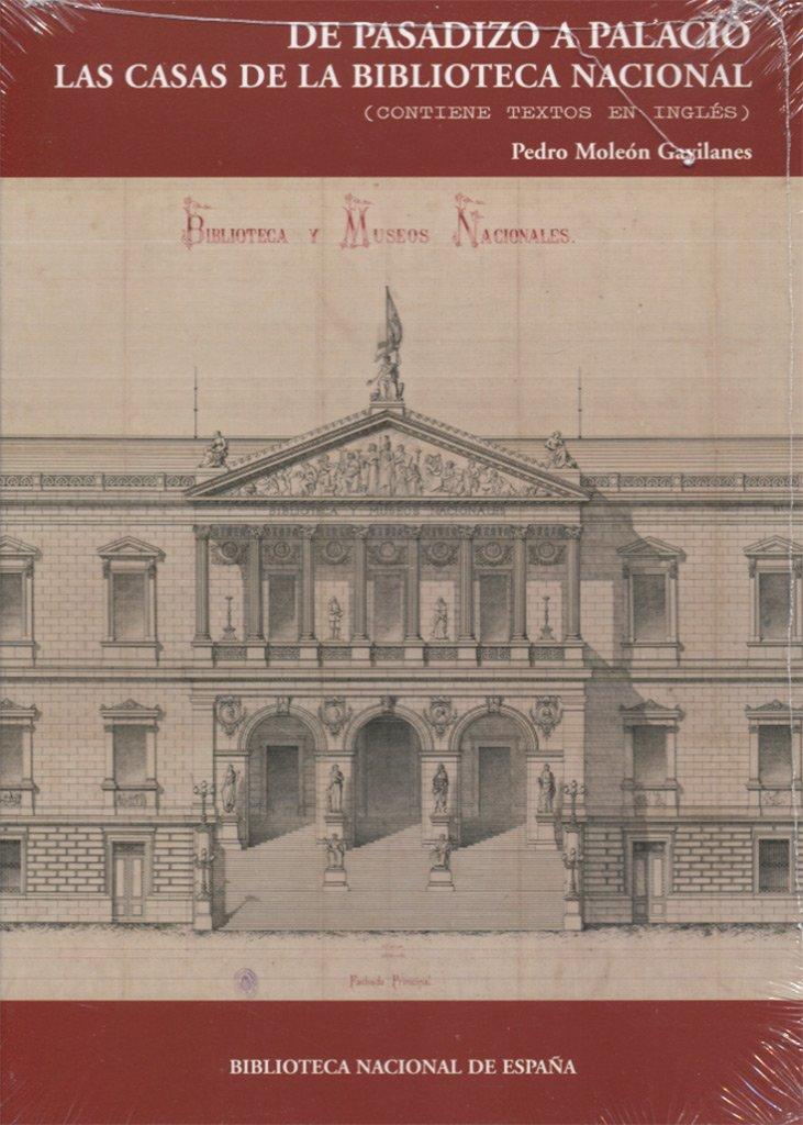 De pasadizo a Palacio. Las casas de la Biblioteca Nacional. 2ª ed ...