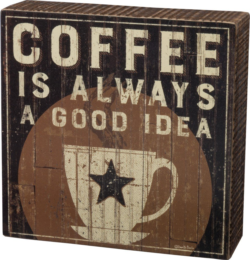 Primitives by Kathy Rustic Box Sign 6 x 6-Inches Coffee is A Good Idea