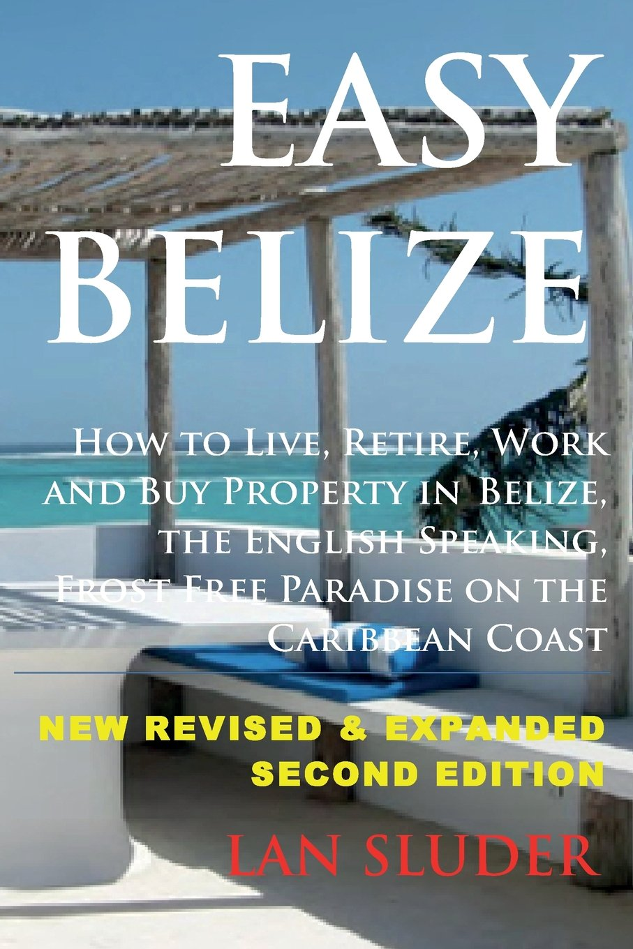 Read Online Easy Belize: How to Live, Retire, Work and Buy Property in Belize, the English Sp pdf epub