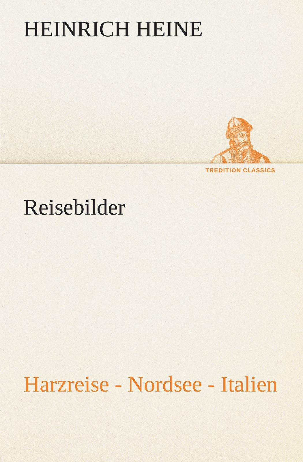 Reisebilder. Harzreise - Nordsee - Italien (TREDITION CLASSICS) (German Edition) PDF