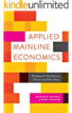 Applied Mainline Economics: Bridging the Gap between Theory and Public Policy (Advanced Studies in Political Economy)