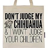 Don't Judge My Chihuahua Tote Bag