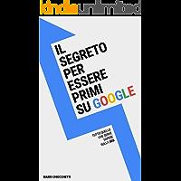 Il segreto per essere primi su Google: Tutto quello che serve sapere sulla SEO