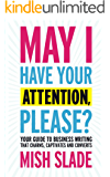 May I Have Your Attention, Please? Your Guide to Business Writing That Charms, Captivates and Converts (English Edition)