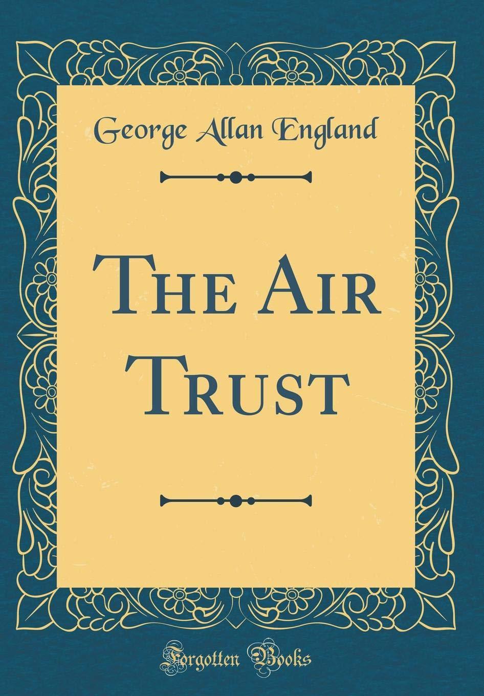 The Air Trust (Classic Reprint): Amazon.es: England, George Allan: Libros en idiomas extranjeros